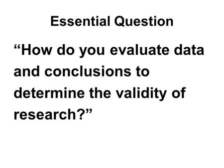 """How do you evaluate data and conclusions to determine the validity of"
