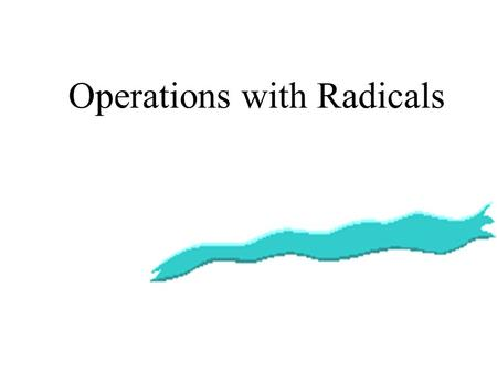 Operations with Radicals Adding or subtracting radicals is very similar to adding & subtracting like terms. BACK.