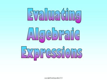 Evaluating Algebraic Expressions.