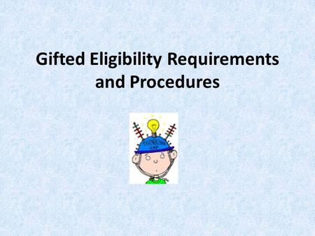 Gifted Eligibility Requirements and Procedures. Who Is Tested? In DeKalb County, all first, third, fifth, and seventh grade students are given the norm-