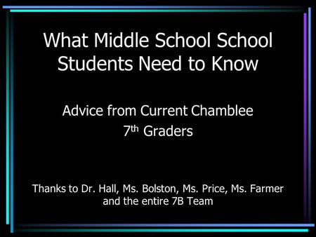 What Middle School School Students Need to Know Advice from Current Chamblee 7 th Graders Thanks to Dr. Hall, Ms. Bolston, Ms. Price, Ms. Farmer and the.