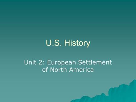 U.S. History Unit 2: European Settlement of North America.