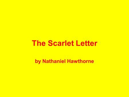 The Scarlet Letter by Nathaniel Hawthorne. Facts The Scarlet Letter was written by Nathaniel Hawthorne in 1850. It is considered to be the high point.