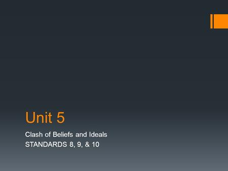 Unit 5 Clash of Beliefs and Ideals STANDARDS 8, 9, & 10.
