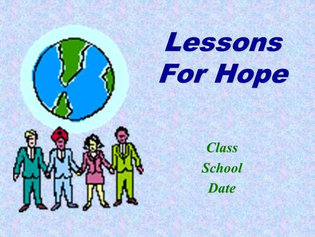 Lessons For Hope ClassSchoolDate. Language Click on the text in this text box and press the Backspace (BkSp) key to erase the questions. Enter your countrys.