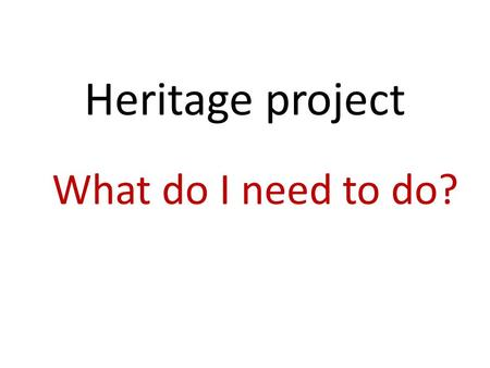 Heritage project What do I need to do?. Due Date The Heritage project is due November 15 th.