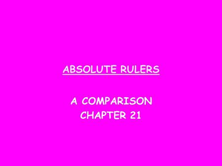 ABSOLUTE RULERS A COMPARISON CHAPTER 21. PHILIP II (SPAIN) 1556-1598.