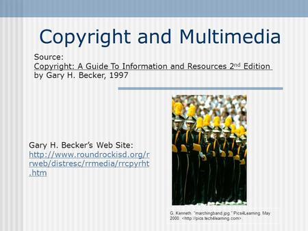 Copyright and Multimedia G, Kenneth. marchingband.jpg. Pics4Learning. May 2000.. Source: Copyright: A Guide To Information and Resources 2 nd Edition.