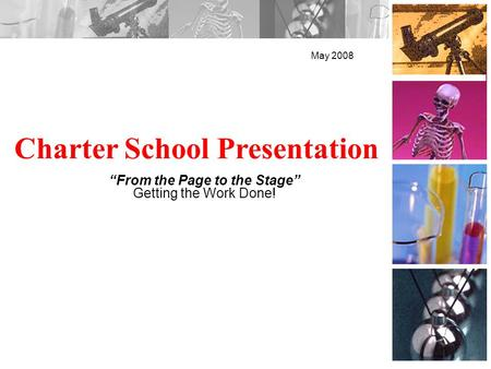 Charter School Presentation May 2008 From the Page to the Stage Getting the Work Done!