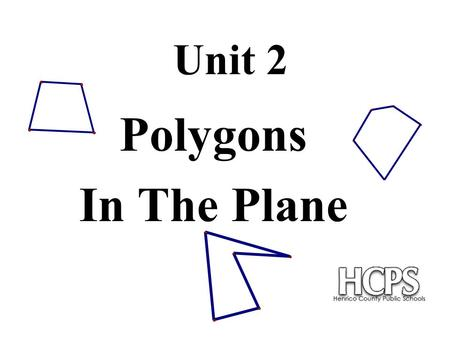 Unit 2 Polygons In The Plane. These figures are not polygonsThese figures are polygons Definition:A closed figure formed by a finite number of coplanar.
