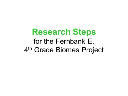 Research Steps for the Fernbank E. 4 th Grade Biomes Project.
