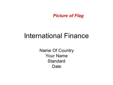 International Finance Name Of Country Your Name Standard Date Picture of Flag.