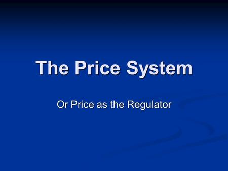 The Price System Or Price as the Regulator. Price Price is the monetary value of a product as establish by supply and demand. Price is the monetary value.