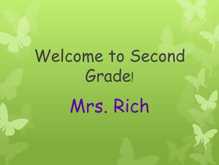 Welcome to Second Grade ! Mrs. Rich. How to get in touch with me: My website: