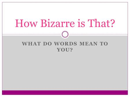 WHAT DO WORDS MEAN TO YOU? How Bizarre is That?. Denotation vs. Connotation Denotation is the dictionary or literal meaning of a word. Plump = a full,