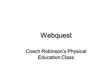 Webquest Coach Robinsons Physical Education Class.