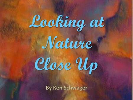 Looking at Nature Close Up By Ken Schwager. Nature Paintings When painting from nature, it is important to look carefully at the objects you will paint.