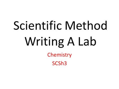 Scientific Method Writing A Lab Chemistry SCSh3. Table of Contents Date Page Number Name of the Lab.