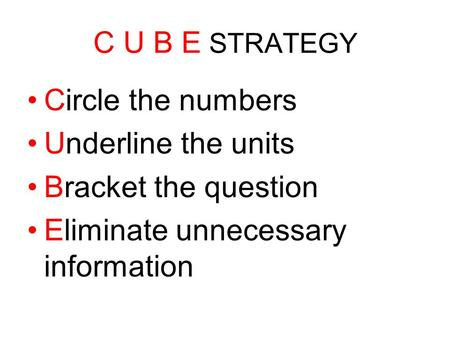 C U B E STRATEGY Circle the numbers Underline the units