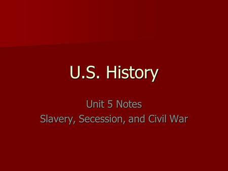 U.S. History Unit 5 Notes Slavery, Secession, and Civil War.