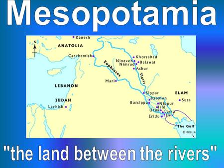 Civilization between the Euphrates and Tigris Rivers. Mesopotamia was part of the Fertile Crescent: An area of land that stretched from the Persian Gulf.