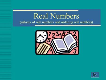 Real Numbers (subsets of real numbers and ordering real numbers)