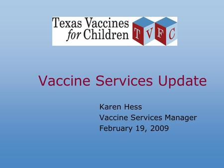 Vaccine Services Update Karen Hess Vaccine Services Manager February 19, 2009.