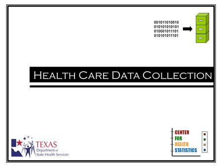 Health Care Data Collection CENTER FOR HEALTH STATISTICS 001011010010 010101010101 010001011101 010101011101.