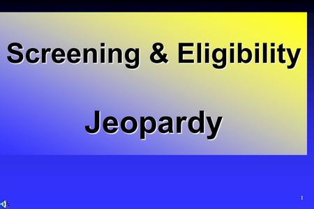 1 Screening & Eligibility Jeopardy 2 100 200 300 400 500 100 200 300 400 500 100 200 300 400 500 100 200 300 400 500 100 200 300 400 500 Title V/PHC.
