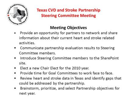 Texas CVD and Stroke Partnership Steering Committee Meeting Meeting Objectives Provide an opportunity for partners to network and share information about.