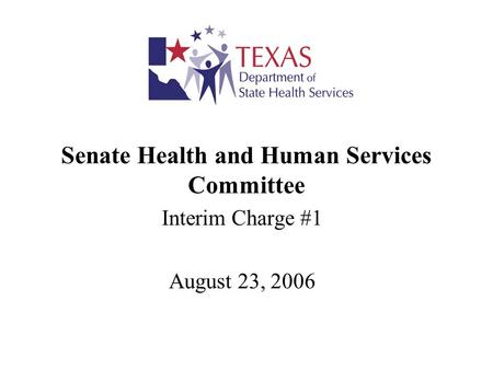 Senate Health and Human Services Committee Interim Charge #1 August 23, 2006.