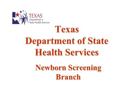 Texas Department of State Health Services Newborn Screening Branch.