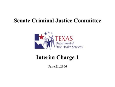 Senate Criminal Justice Committee Interim Charge 1 June 21, 2006.