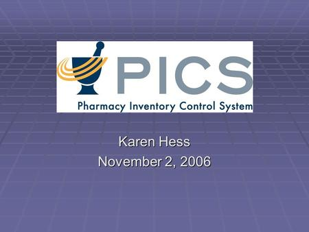 Karen Hess November 2, 2006. Pharmacy Inventory Control Systems (PICS) Basic Features Basic Features Provider Expectations Provider Expectations General.