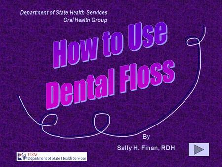 By Sally H. Finan, RDH Department of State Health Services Oral Health Group.