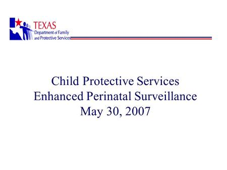 Child Protective Services Enhanced Perinatal Surveillance May 30, 2007.