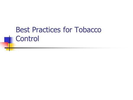 Best Practices for Tobacco Control. Background.