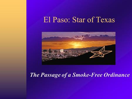 El Paso: Star of Texas The Passage of a Smoke-Free Ordinance.