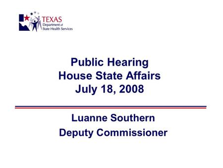 Public Hearing House State Affairs July 18, 2008 Luanne Southern Deputy Commissioner.