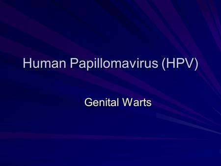 Human Papillomavirus (HPV) Genital Warts. Human Papillomavirus (commonly called Genital Warts) Human Papillomavirus (HPV) is a virus that can cause various.