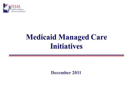 Medicaid Managed Care Initiatives December 2011. 2 STAR Capitated, Health Maintenance Organization (HMO) model for non-disabled pregnant women and children.