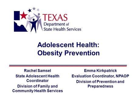 Adolescent Health: Obesity Prevention Rachel Samsel State Adolescent Health Coordinator Division of Family and Community Health Services Emma Kirkpatrick.