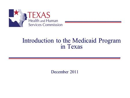 Introduction to the Medicaid Program in Texas December 2011.