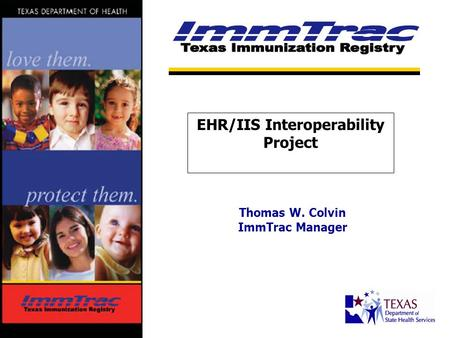 Thomas W. Colvin ImmTrac Manager EHR/IIS Interoperability Project.