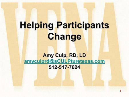 1 Helping Participants Change Amy Culp, RD, LD 512-517-7624