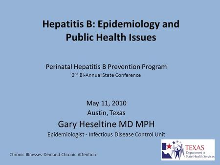 Hepatitis B: Epidemiology and Public Health Issues Perinatal Hepatitis B Prevention Program 2 nd Bi-Annual State Conference May 11, 2010 Austin, Texas.