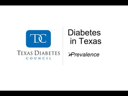Diabetes in Texas Prevalence. 2 DATA LIMITATIONS/DISCLOSURE All data presented in this presentation include both type 1 and type 2 diabetes. Data from.