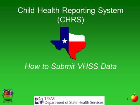 1 Child Health Reporting System (CHRS) How to Submit VHSS Data.