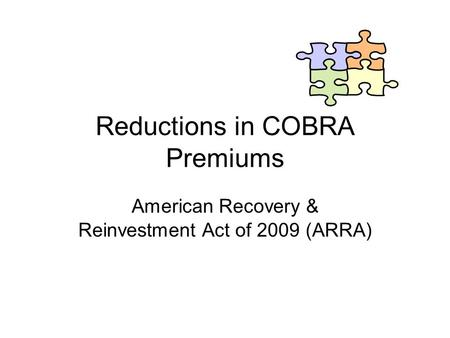 Reductions in COBRA Premiums American Recovery & Reinvestment Act of 2009 (ARRA)