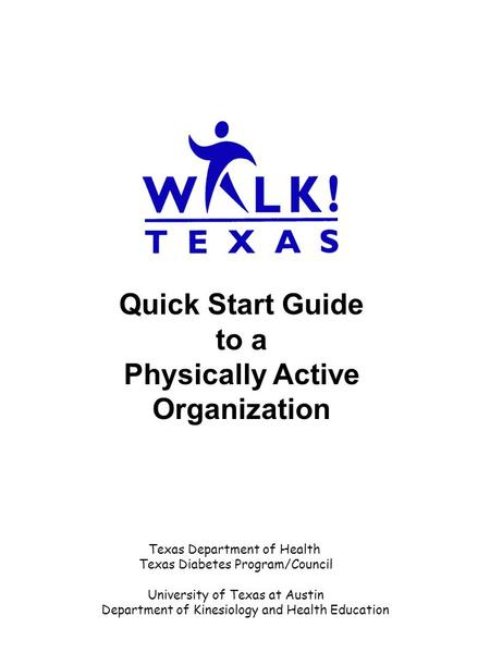 Quick Start Guide to a Physically Active Organization Texas Department of Health Texas Diabetes Program/Council University of Texas at Austin Department.